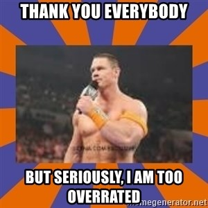 John cena be like you got a big ass dick - Thank You Everybody But Seriously, I am Too Overrated