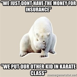 "Bad RPer Polar Bear - ""We just dont have the money for insurance"" ""We put our other kid in karate class"""