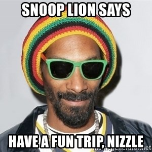 Snoop lion2 - Snoop lion says have a fun trip, nizzle