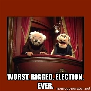Muppet Critics -  WORST. RIGGED. ELECTION. EVER.