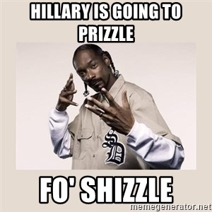 snoop dogg - Hillary is going to prizzle fo' shizzle