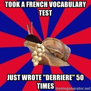 """French Student Snail - took a french vocabulary test just wrote """"derriere"""" 50 times"""