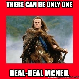 Highlander - THERE CAN BE ONLY ONE REAL-DEAL MCNEIL