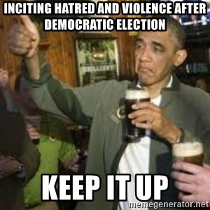 obama beer - inciting hatred and violence after democratic election keep it up