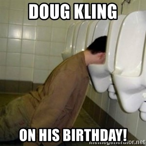 drunk meme - Doug Kling On his Birthday!
