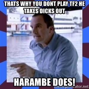 J walter weatherman - THATS WHY YOU DONT PLAY TF2 HE TAKES DICKS OUT HARAMBE DOES!