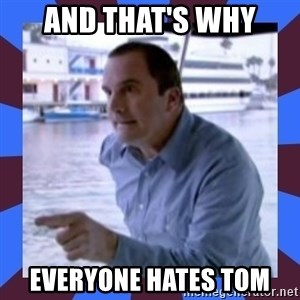 J walter weatherman - And that's why everyone hates tom