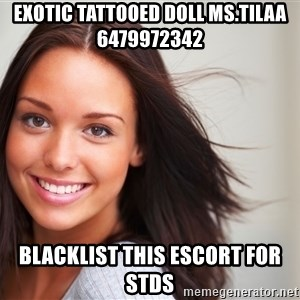 Good Girl Gina - Exotic Tattooed Doll Ms.TilaA 6479972342 blacklist this escort for stds
