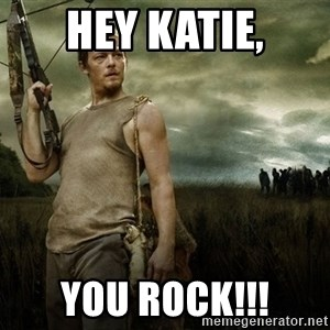 Daryl Dixon - Hey Katie, You Rock!!!