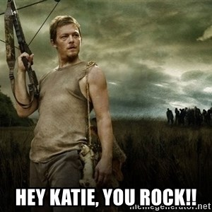 Daryl Dixon -  Hey Katie, You Rock!!