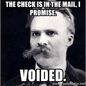 Nietzsche - The check is in the mail, I promise. Voided.