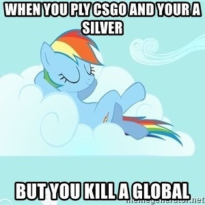 Rainbow Dash Cloud - when you ply csgo and your a silver but you kill a global