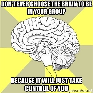 Traitor Brain - Don't ever choose the brain to be in your group Because it will just take control of you