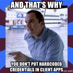 J walter weatherman - AND THAT'S WHY You don't put hardcoded credentials in client apps