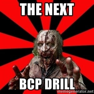 Zombie - The next  BCP Drill
