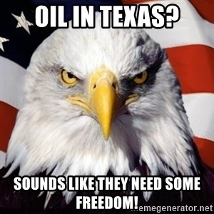 Freedom Eagle  - oil in texas? sounds like they need some freedom!
