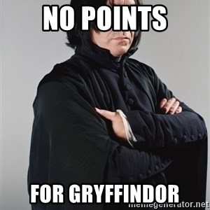 Snape - NO POINTS FOR Gryffindor