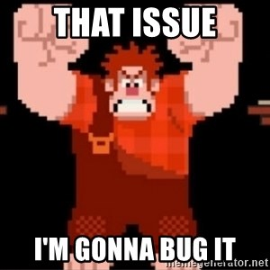 Wreck-It Ralph  - That issue I'm gonna bug it