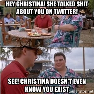 See? Nobody Cares - Hey Christina! She talked shit about you on twitter! See! Christina doesn't even know you exist