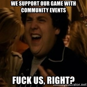 Jonah Hill - WE SUPPORT OUR GAME WITH COMMUNITY EVENTS FUCK US, RIGHT?