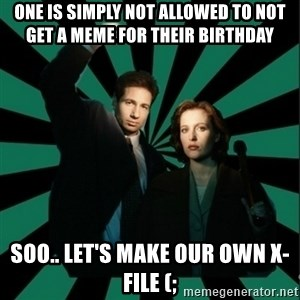 "Typical fans ""The X-files"" - One is simply not allowed to not get a meme for their birthday Soo.. let's make our own x-file (;"