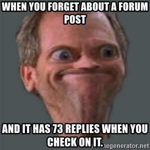 Housella ei suju - When you forget about a forum post and it has 73 replies when you check on it.