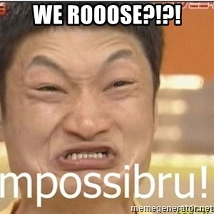 Impossibru Guy - WE ROOOSE?!?!