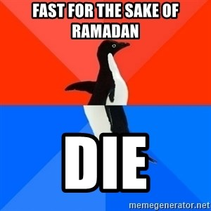 Socially Awesome Awkward Penguin - fast for the sake of ramadan die