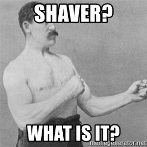 overly manly man - SHAVER? WHAT IS IT?