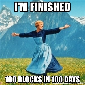 Sound Of Music Lady - I'm finished 100 blocks in 100 days