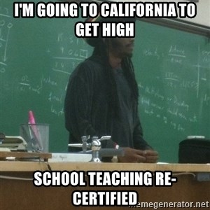 rasta science teacher - I'm going to california to get high school teaching re-certified