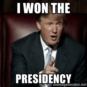 Donald Trump - I won the  presidency