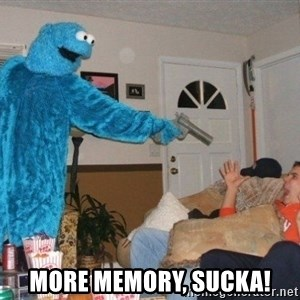 Bad Ass Cookie Monster -  MORE MEMORY, SUCKA!