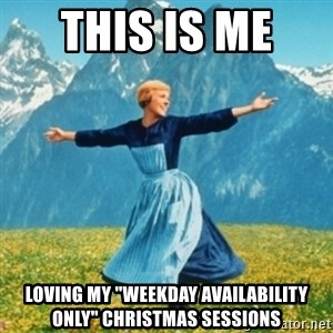 """Sound Of Music Lady - this is me  loving my """"weekday availability only"""" christmas sessions"""