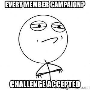 Challenge Accepted HD - Every member campaign? Challenge accepted