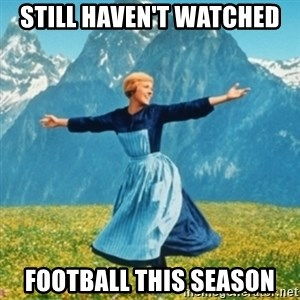 Sound Of Music Lady - Still Haven't watched football this season