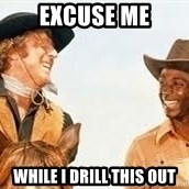 Blazing saddles - excuse me while I drill this out
