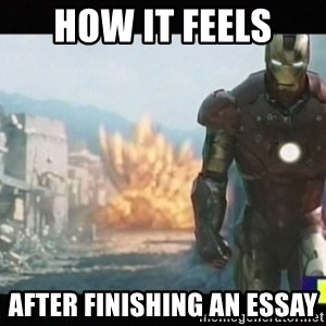 Iron man walks away - How it feels  after finishing an essay