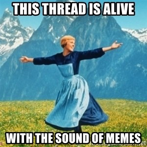 Sound Of Music Lady - This thread is alive With the sound of memes
