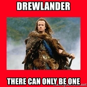 Highlander - DREWLANDER THERE CAN ONLY BE ONE