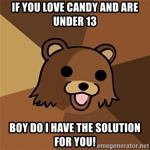 Pedobear81 - If you love candy and are under 13 Boy do i have the solution for you!
