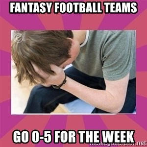 First World Gamer Problems - FANTASY FOOTBALL TEAMS GO 0-5 FOR THE WEEK
