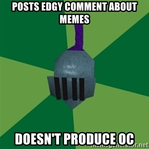 Runescape Advice - Posts edgy comment about memes Doesn't produce OC