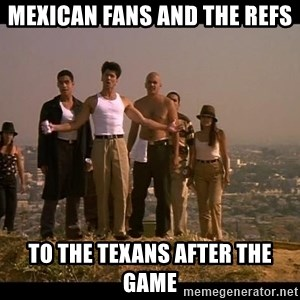 Blood in blood out - Mexican fans and the Refs  To the Texans after the game