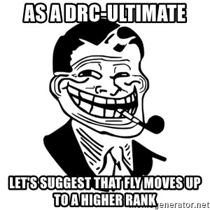 Troll Dad - as a DRC-ultimate Let's suggest that fly moves up to a higher rank