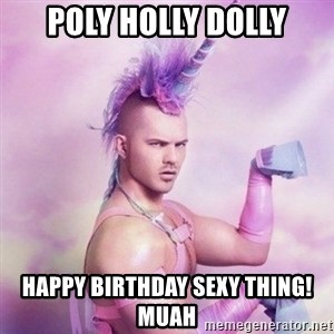 Unicorn man  - Poly Holly Dolly Happy Birthday Sexy Thing! Muah