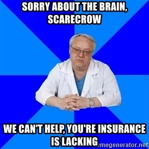 doctor_atypical - Sorry about the brain, Scarecrow We can't help, you're insurance is lacking