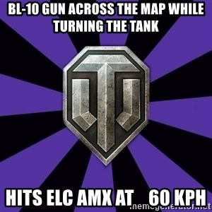 World of Tanks - bl-10 gun across the map while turning the tank hits elc amx at    60 kph