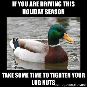advice mallard - If you are driving this holiday season Take some time to tighten your lug nuts