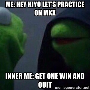 Evil kermit - Me: hey Kiyo let's practice on MKX Inner me: get one win and quit